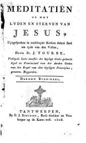 Meditatiën op het lyden en sterven van Jesus, uytgesproken in verscheyde Kerken deezer Stad ten tyde van den Vasten: Volume 3