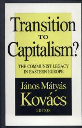 Transition to Capitalism?: The Communist Legacy in Eastern Europe