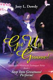 Get up and Groove!: Step into Greatness (Perform)