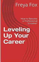 Leveling Up Your Career: How to Become a Professional Streamer Kindle Edition