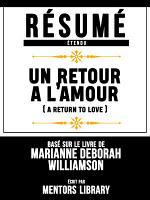 R  sum   Etendu  Un Retour A L amour  A Return To Love    Bas   Sur Le Livre De Marianne Deborah Williamson PDF