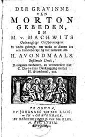 Der gravinne van Morton gebeden, en M. v. Machwits Godvrugtige uitspanningen:: In ordre gebragt, om mede te dienen tot een hand-boekje by het gebruik des H. Avondmaals