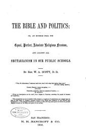 The Bible and Politics: Or, An Humble Plea for Equal, Perfect, Absolute Religious Freedom, and Against All Sectrianism in Our Public Schools, Volume 1, Issue 13