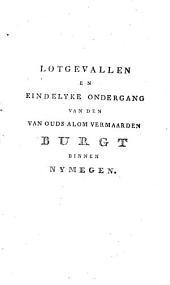 Lotgevallen en eindelijke ondergang van den van ouds alom vermaarde burgt van Nijmegen