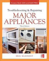 Troubleshooting and Repairing Major Appliances: Edition 3