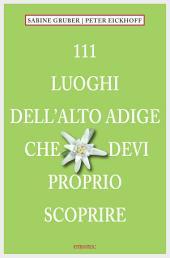 111 Luoghi Alto Adige che devi proprio scoprire