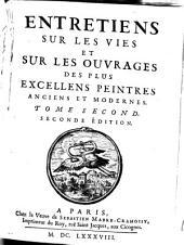 Entretiens sur les vies et sur les ouvrages de plus excellens peintres anciens et modernes: Volume2