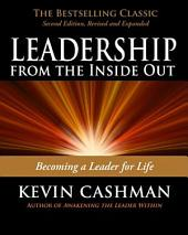 Leadership from the Inside Out: Becoming a Leader for Life, Edition 2