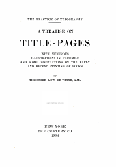 A Treatise on Title-pages, with Numerous Illustrations in Facsimile and Some Observations on the Early and Recent Printing of Books