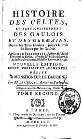 Histoire des Celtes, et particulièrement des Gaulois et des Germains, depuis les tems fabuleux jusqu'à la prise de Rome par les Gaulois: Volume2