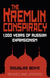 Kremlin Conspiracy: 1,000 Years of Russian Expansionism