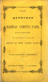 The Merryman Habeas Corpus Case, Baltimore: The Proceedings in Full, and Opinion of Chief Justice Taney