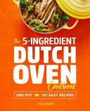 The 5 Ingredient Dutch Oven Cookbook Book PDF