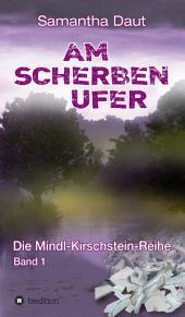Am Scherbenufer: Die Mindl-Kirschstein-Reihe, Band 1