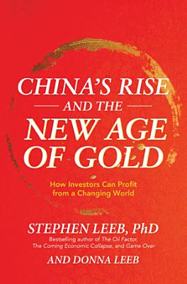 China s Rise and the New Age of Gold  How Investors Can Profit from a Changing World PDF
