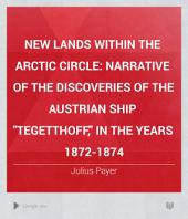 "New Lands Within the Arctic Circle: Narrative of the Discoveries of the Austrian Ship ""Tegetthoff,"" in the Years 1872-1874, Volume 1"