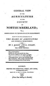 General View of the Agriculture of the County of Northumberland: With Observations on the Means of Its Improvement : Drawn Up for the Consideration of the Board of Agriculture and Internal Improvement