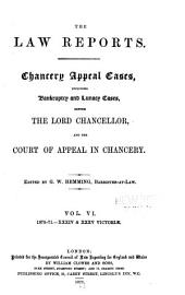 Chancery Appeal Cases: Including Bankruptcy and Lunacy Cases Before the Lord Chancellor and the Court of Appeal in Chancery, 1865-1875, Volume 6