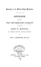 Insanity in Its Medico-legal Relations: Opinion Relative to the Testamentary Capacity of the Late James C. Johnston, of Chowan County, North Carolina