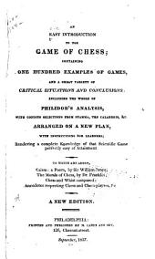 An Easy Introduction to the Game of Chess: Containing One Hundred Examples of Games, and a Great Variety of Critical Situations and Conclusions, Including the Whole of Philidor's Analysis, with Selections from Stamma, the Calabrois, &c, to which are Added, Caissa, a Poem, by Sir William Jones, The Morals of Chess, by Dr. Franklin, &c