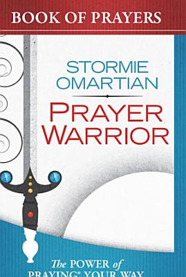 Prayer Warrior Book of Prayers  The Power of Praying  Your Way to Victory