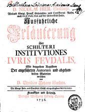 Ausführliche Erläuterung über Schilteri Institutiones juris feudalis