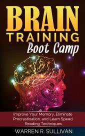 Brain Training Boot Camp: Improve Your Memory, Eliminate Procrastination, and Learn Speed Reading Techniques