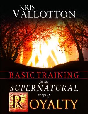 Basic Training for the Supernatural Ways of Royalty PDF