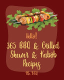 Hello! 365 BBQ & Grilled Skewer & Kabob Recipes