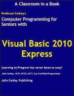 Computer Programming for Seniors Using Visual Basic 2010 Express