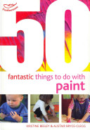 50 Fantastic Things to Do with Paint Book