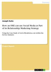 How an SME can use Social Media as Part of its Relationship Marketing Strategy: Using the Case Study of www.Mysahwira.com within the Service Industry