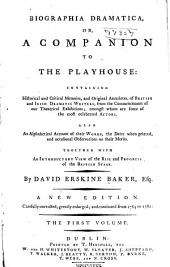 Biographia Dramatica, Or, A Companion to the Playhouse: Containing Historical and Critical Memoirs, and Original Anecdotes, of British and Irish Dramatic Writers, from the Commencement of Our Theatrical Exhibitions; Amongst Whom are Some of the Most Celebrated Actors. Also an Alphabetical Account of Their Works, the Date when Printed, and Occasional Observations on Their Merit. Together with an Introductory View of the Rise and Progress of the British Stage, Volume 1