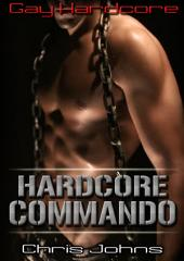 Hardcore Commando: Gay Erotica