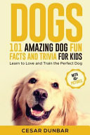 Dogs  101 Amazing Dog Fun Facts and Trivia for Kids