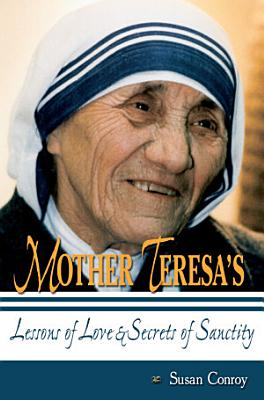 Mother Teresa s Lessons of Love and Secrets of Sanctity