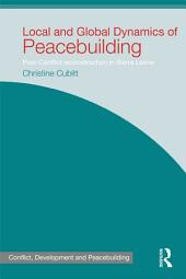 Local and Global Dynamics of Peacebuilding: Postconflict reconstruction in Sierra Leone