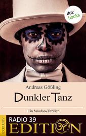 Dunkler Tanz - Ein Voodoo-Thriller: Exklusiv: Radio-39-Edition
