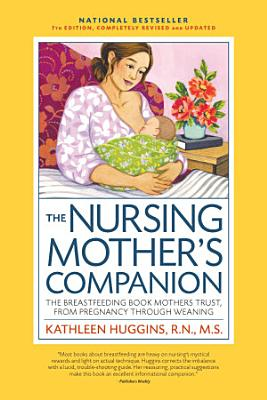 The Nursing Mother s Companion  7th Edition  with New Illustrations