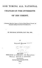 God Timing All National Changes in the Interests of His Christ: A Discourse Before the American Baptist Home Mission Society, at Its Annual Meeting in the City of Providence, R. I., on Thursday Evening, May 29th, 1862
