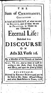 The Sum of Christianity, Containing a Brief Account of what We are to Believe ... in Order to Our Obtaining Eternal Life: Described in a Discourse on Acts XI. Verse 26. By a Minister of the Church of Scotland [i.e. William MacGeorge].