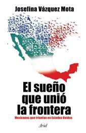 El sueño que unió la frontera: Mexicanos que triunfan en Estados Unidos