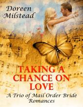 Taking a Chance On Love – a Trio of Mail Order Bride Romances