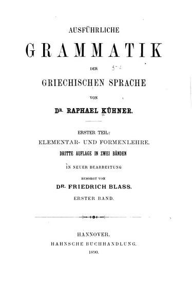 Ausf  hrliche grammatik der griechischen sprache  t  Elementar  und formenlehre     in neuer bearbeitung besorgt von dr  F  Blass  1890 92  2v PDF