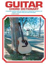 Guitar Chord Dictionary: A Fact-Filled Reference Book That Allows You to Quickly Look Up Chords in All Positions