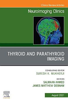 Thyroid and Parathyroid Imaging  An Issue of Neuroimaging Clinics of North America  E Book PDF
