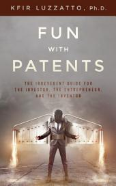 FUN WITH PATENTS: The Irreverent Guide for the Investor, the Entrepreneur, and the Inventor