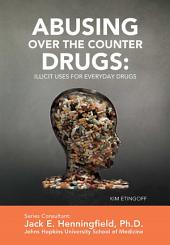 Abusing Over the Counter Drugs: Illicit Uses for Everyday Drugs