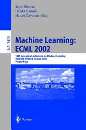 Machine Learning: ECML 2002: 13th European Conference on Machine Learning, Helsinki, Finland, August 19-23, 2002. Proceedings