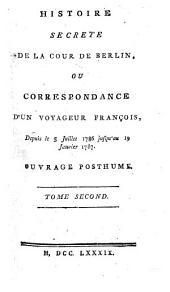 Histoire Secrete De La Cour De Berlin: Ou Correspondance D'Un Voyageur François, Depuis le 5 Juillet 1786, jusqu'au 19 Janvier 1787. Ouvrage Posthume. Tome Second, Volume2